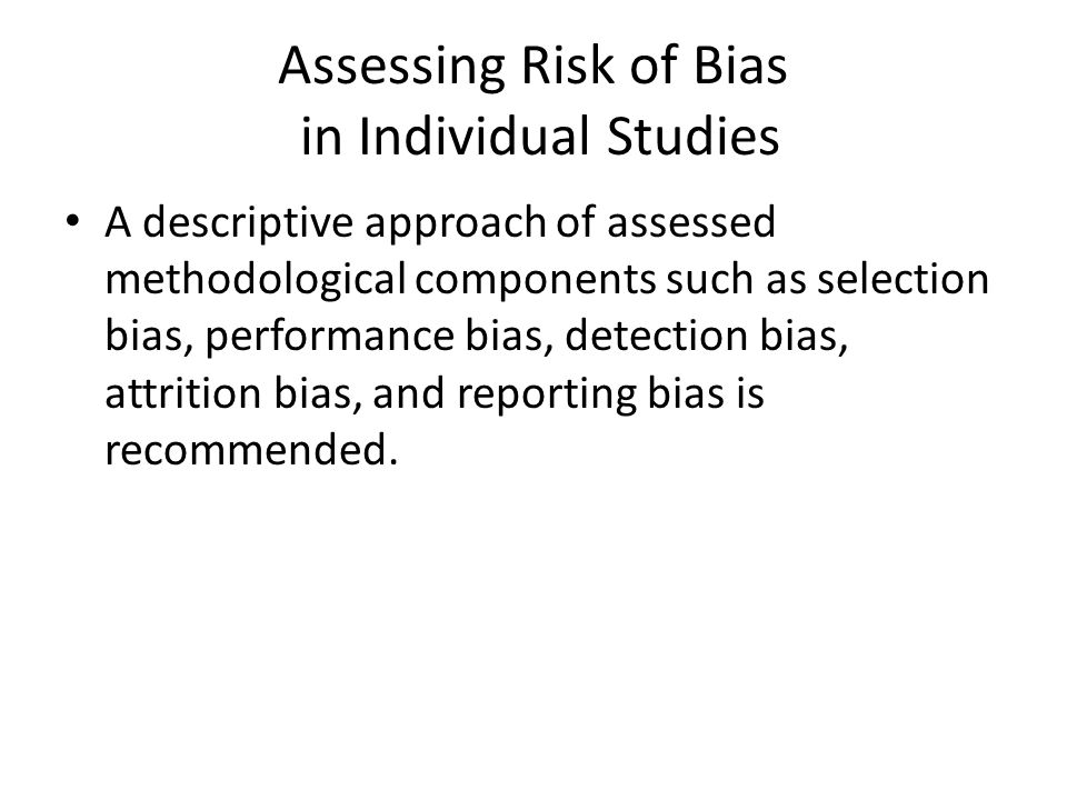 Assessing Risk of Bias in Individual Studies A descriptive approach of assessed methodological components such as selection bias, performance bias, de