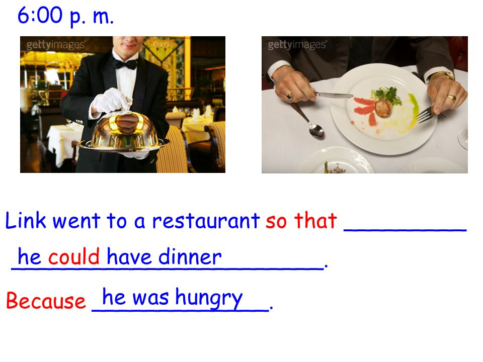 6:00 p. m. Link went to a restaurant so that _________ _______________________.