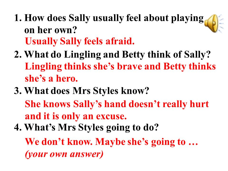 1. How does Sally usually feel about playing on her own.