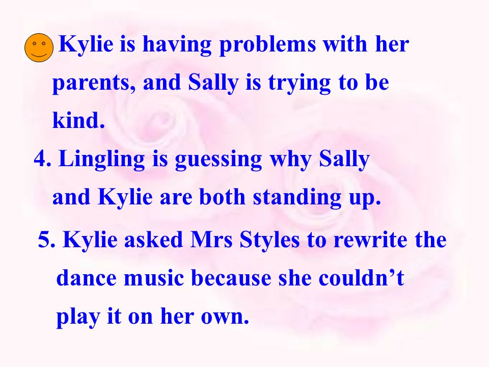 3. Kylie is having problems with her parents, and Sally is trying to be kind.