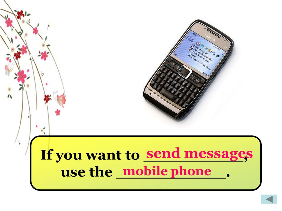 If you want to __________, use the ___________. send messages mobile phone