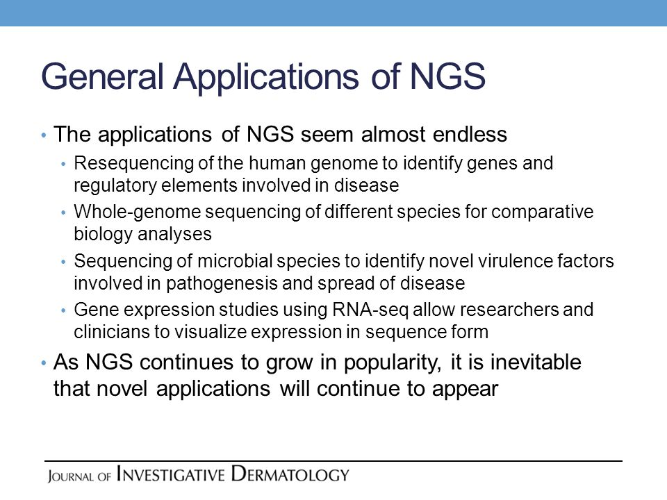 General Applications of NGS The applications of NGS seem almost endless Resequencing of the human genome to identify genes and regulatory elements inv