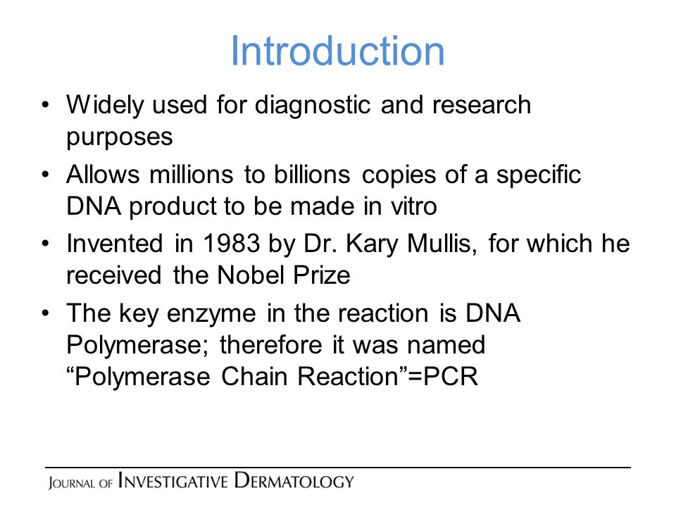Introduction Widely used for diagnostic and research purposes Allows millions to billions copies of a specific DNA product to be made in vitro Invented in 1983 by Dr.