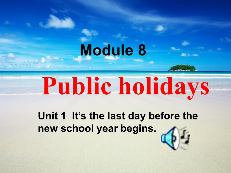 Page 1 Public holidays Unit 1 Its the last day before the new school year begins. Module 8
