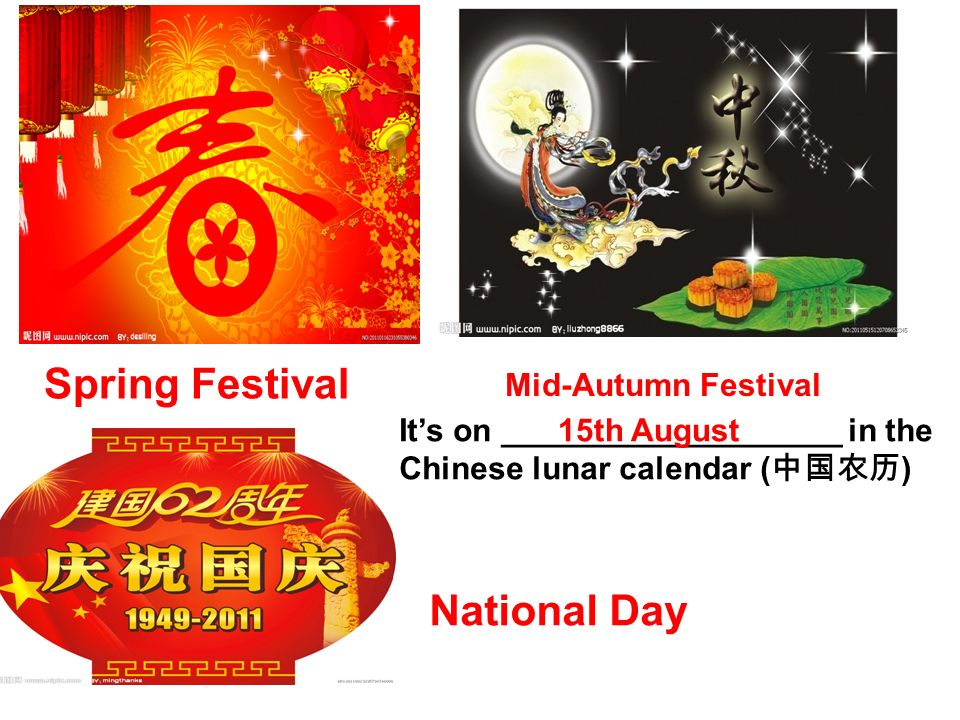 Spring Festival Its on ___________________ in the Chinese lunar calendar ( ) Mid-Autumn Festival 15th August National Day