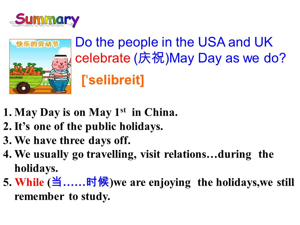 1.May Day is on May 1 st in China. 2.Its one of the public holidays.