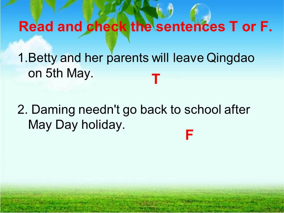 Read and check the sentences T or F. 1.Betty and her parents will leave Qingdao on 5th May.