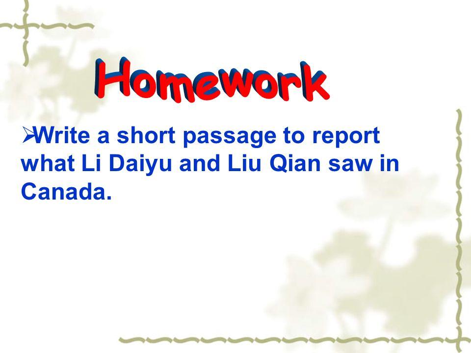 Write a short passage to report what Li Daiyu and Liu Qian saw in Canada.