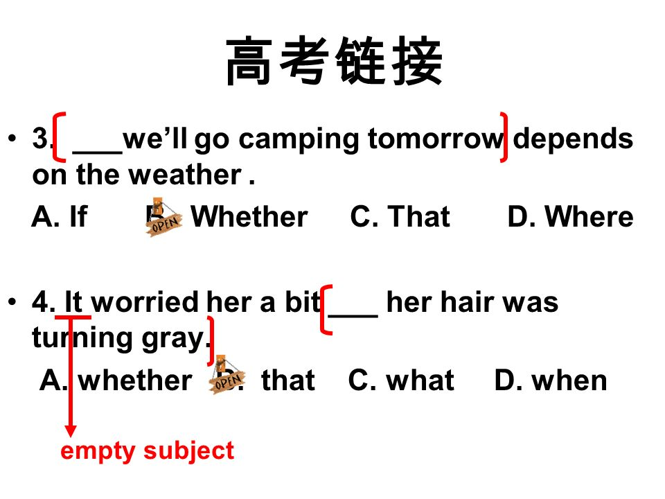 3. ___well go camping tomorrow depends on the weather. A. If B. Whether C. That D. Where 4. It worried her a bit ___ her hair was turning gray. A. whe
