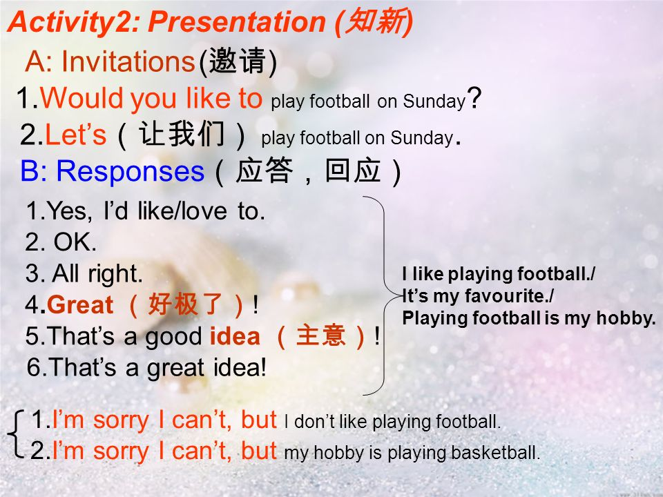 1.Would you like to play football on Sunday . 1.Yes, Id like/love to.