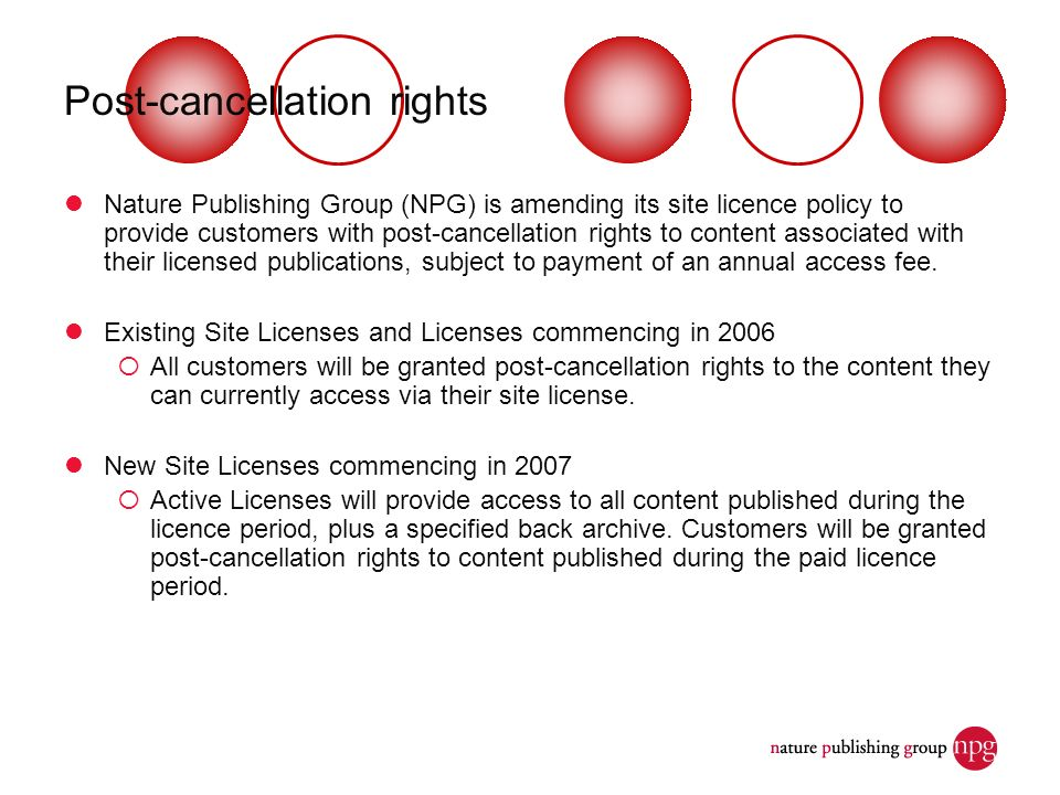 Post-cancellation rights Nature Publishing Group (NPG) is amending its site licence policy to provide customers with post-cancellation rights to conte