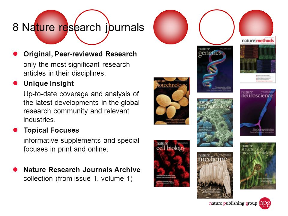 8 Nature research journals Original, Peer-reviewed Research only the most significant research articles in their disciplines. Unique Insight Up-to-dat