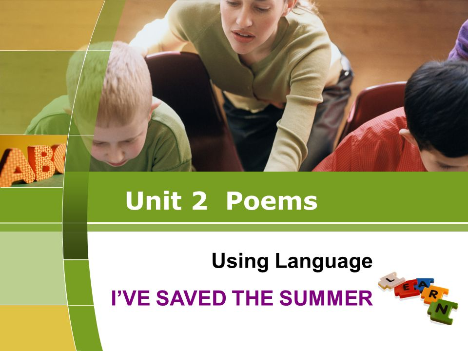 Unit 2 Poems Using Language IVE SAVED THE SUMMER
