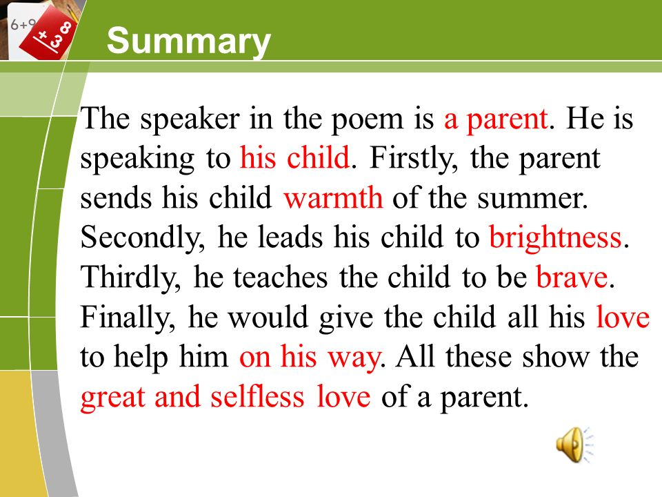 Summary The speaker in the poem is a parent. He is speaking to his child. Firstly, the parent sends his child warmth of the summer. Secondly, he leads