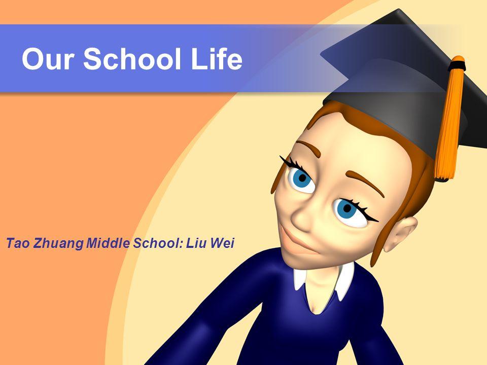 Our School Life Tao Zhuang Middle School: Liu Wei