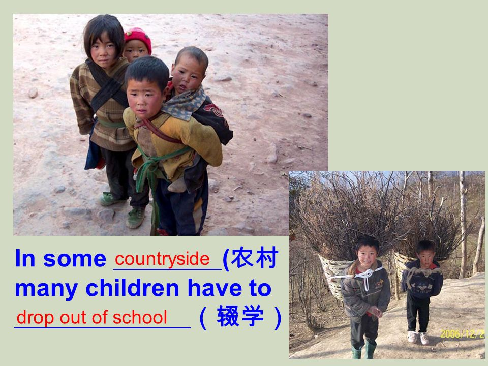 In some (, many children have to. countryside drop out of school