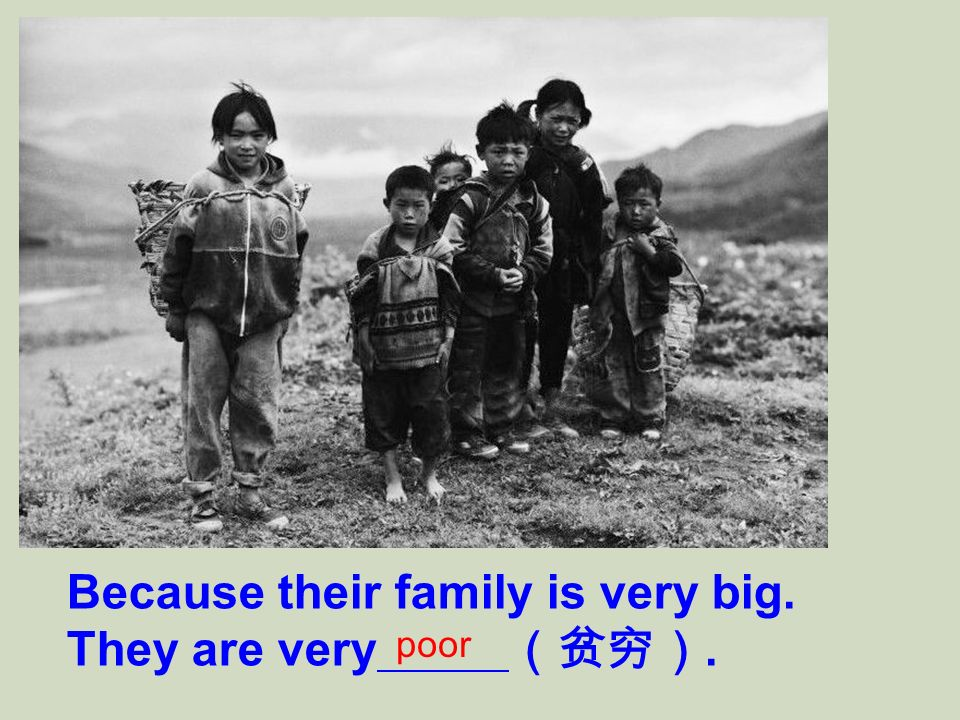Because their family is very big. They are very. poor
