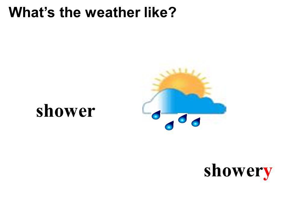 shower showery Whats the weather like