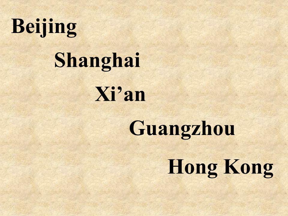 Beijing Shanghai Xian Guangzhou Hong Kong