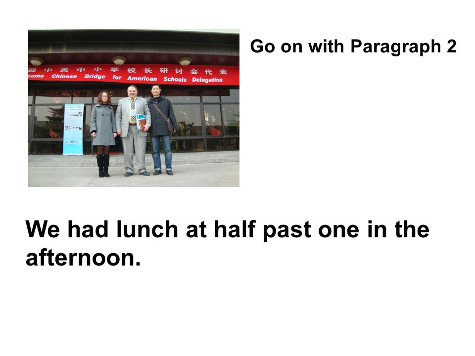 We had lunch at half past one in the afternoon. Go on with Paragraph 2