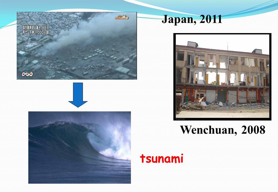 Wenchuan, 2008 Japan, 2011 tsunami
