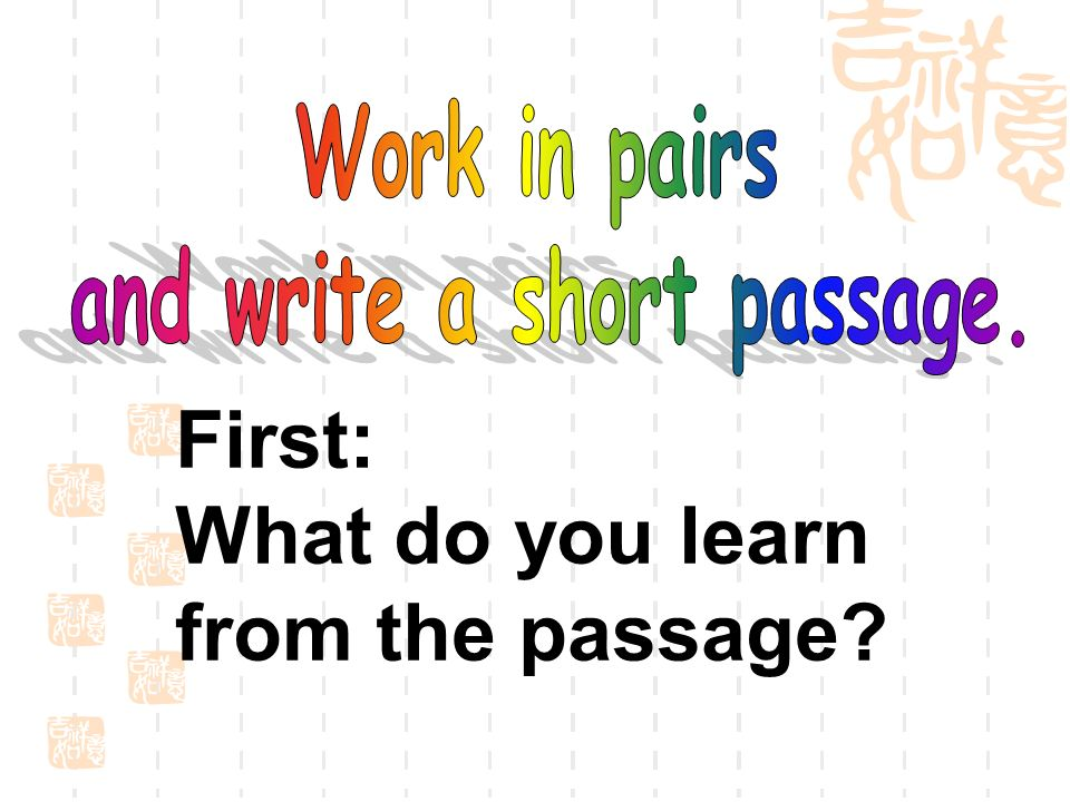 First: What do you learn from the passage?