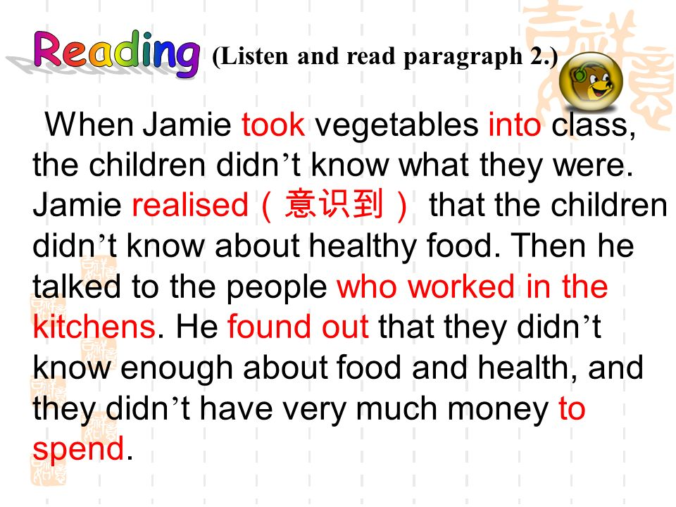 When Jamie took vegetables into class, the children didn t know what they were. Jamie realised that the children didn t know about healthy food. Then