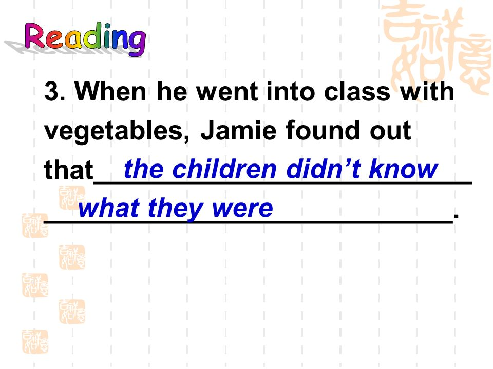 3. When he went into class with vegetables, Jamie found out that_________________________ ___________________________. the children didnt know what th