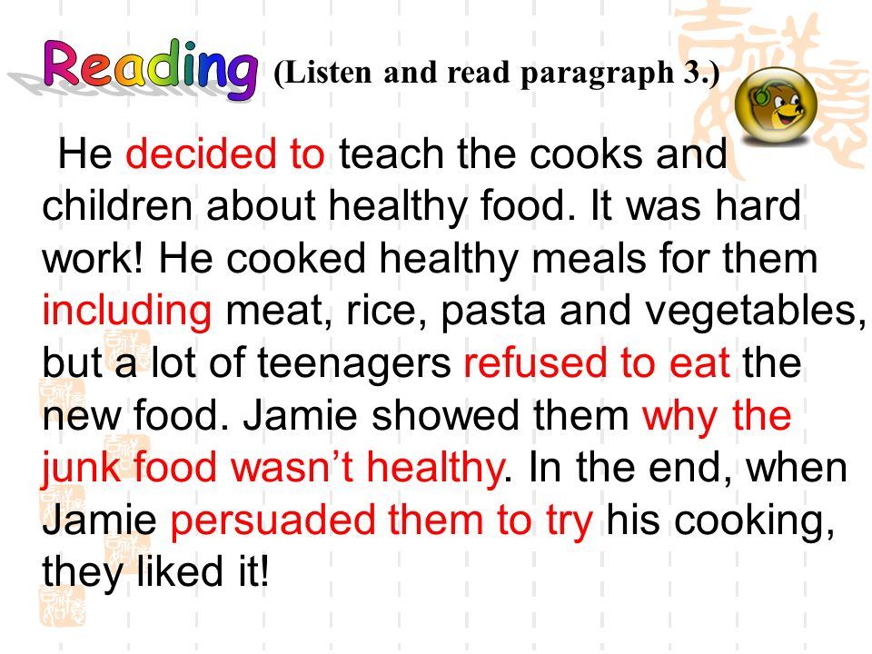 He decided to teach the cooks and children about healthy food. It was hard work! He cooked healthy meals for them including meat, rice, pasta and vege