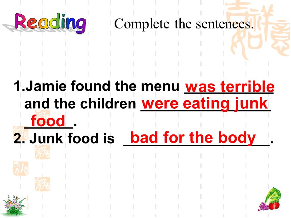 1.Jamie found the menu ___________ and the children ________________ ______. 2. Junk food is __________________. was terrible were eating junk food ba