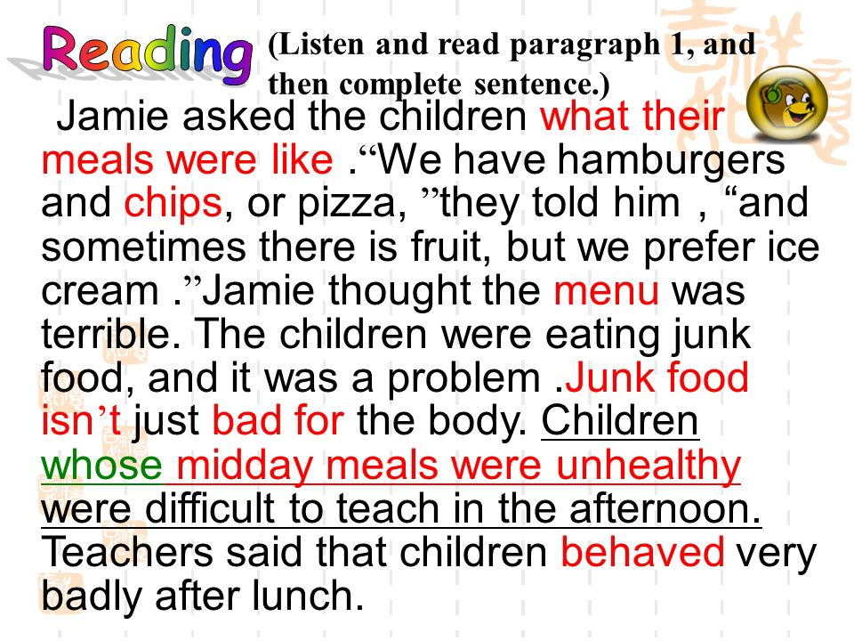 Jamie asked the children what their meals were like. We have hamburgers and chips, or pizza, they told him and sometimes there is fruit, but we prefer