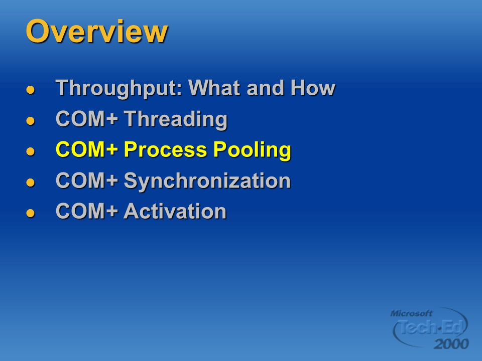 Overview Throughput: What and How Throughput: What and How COM+ Threading COM+ Threading COM+ Process Pooling COM+ Process Pooling COM+ Synchronizatio