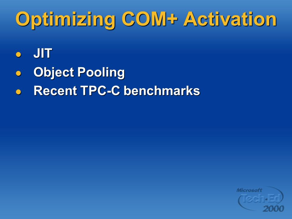 Optimizing COM+ Activation JIT JIT Object Pooling Object Pooling Recent TPC-C benchmarks Recent TPC-C benchmarks