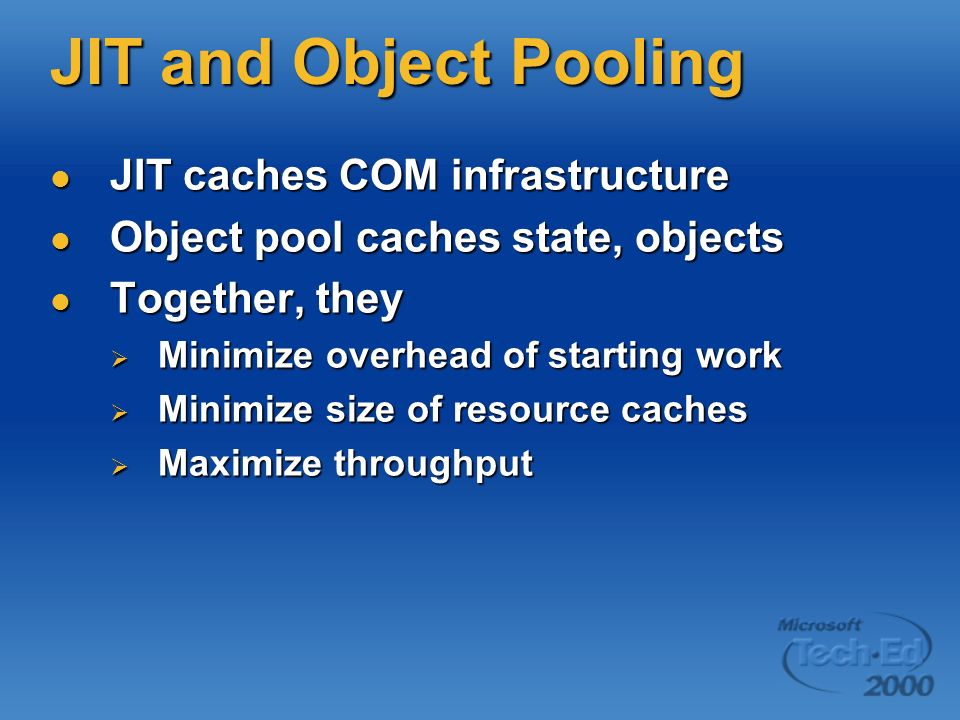 JIT and Object Pooling JIT caches COM infrastructure JIT caches COM infrastructure Object pool caches state, objects Object pool caches state, objects