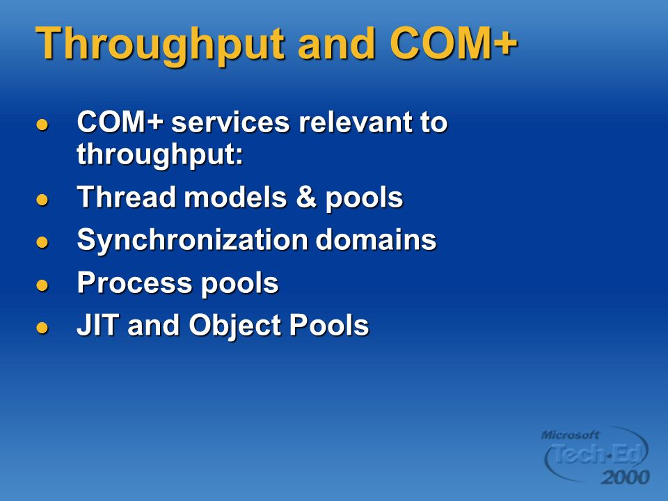 Throughput and COM+ COM+ services relevant to throughput: COM+ services relevant to throughput: Thread models & pools Thread models & pools Synchroniz