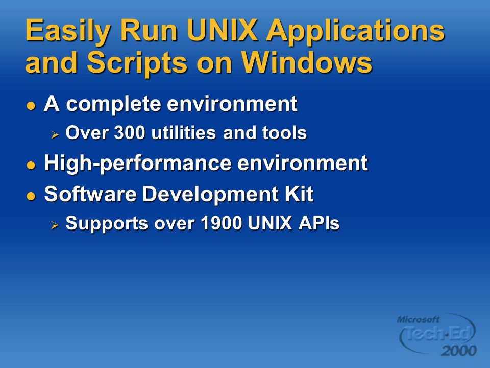 Easily Run UNIX Applications and Scripts on Windows A complete environment A complete environment Over 300 utilities and tools Over 300 utilities and tools High-performance environment High-performance environment Software Development Kit Software Development Kit Supports over 1900 UNIX APIs Supports over 1900 UNIX APIs