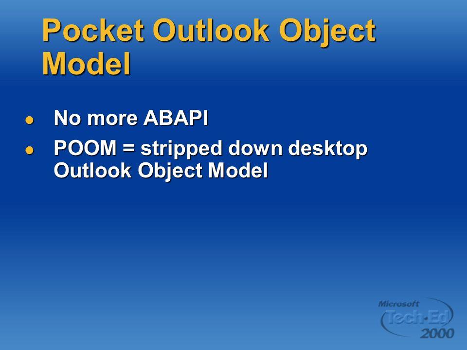 Pocket Outlook Object Model No more ABAPI No more ABAPI POOM = stripped down desktop Outlook Object Model POOM = stripped down desktop Outlook Object Model
