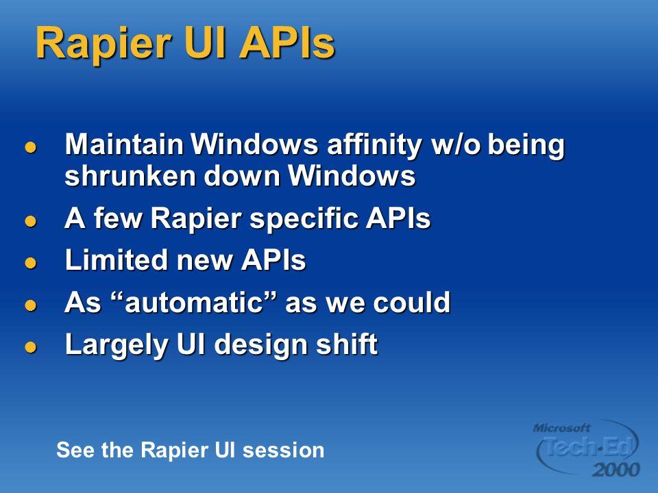 Rapier UI APIs Maintain Windows affinity w/o being shrunken down Windows Maintain Windows affinity w/o being shrunken down Windows A few Rapier specific APIs A few Rapier specific APIs Limited new APIs Limited new APIs As automatic as we could As automatic as we could Largely UI design shift Largely UI design shift See the Rapier UI session