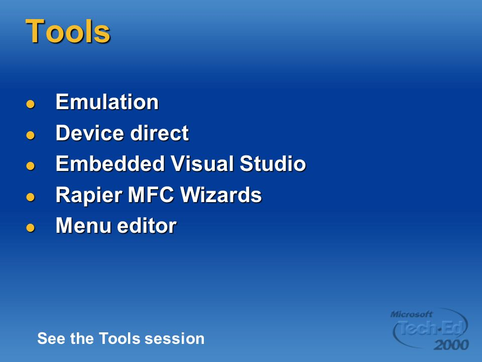 Tools Emulation Emulation Device direct Device direct Embedded Visual Studio Embedded Visual Studio Rapier MFC Wizards Rapier MFC Wizards Menu editor Menu editor See the Tools session