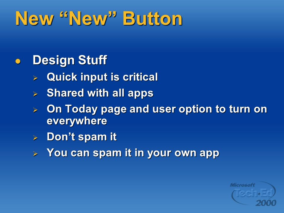 New New Button Design Stuff Design Stuff Quick input is critical Quick input is critical Shared with all apps Shared with all apps On Today page and user option to turn on everywhere On Today page and user option to turn on everywhere Dont spam it Dont spam it You can spam it in your own app You can spam it in your own app