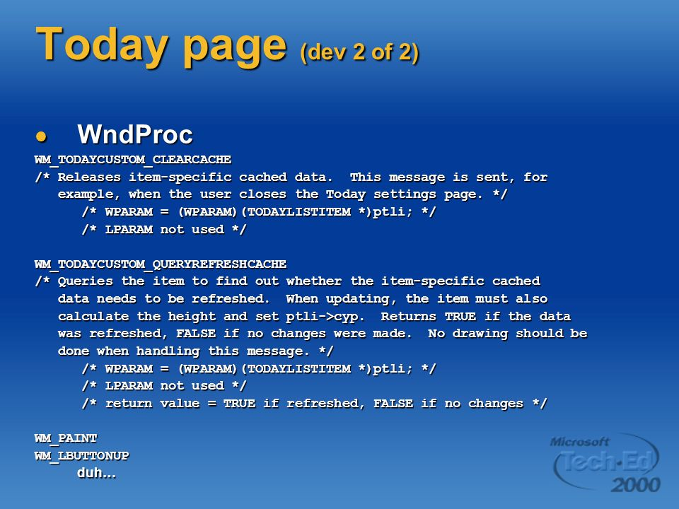 Today page (dev 2 of 2) WndProc WndProcWM_TODAYCUSTOM_CLEARCACHE /* Releases item-specific cached data.