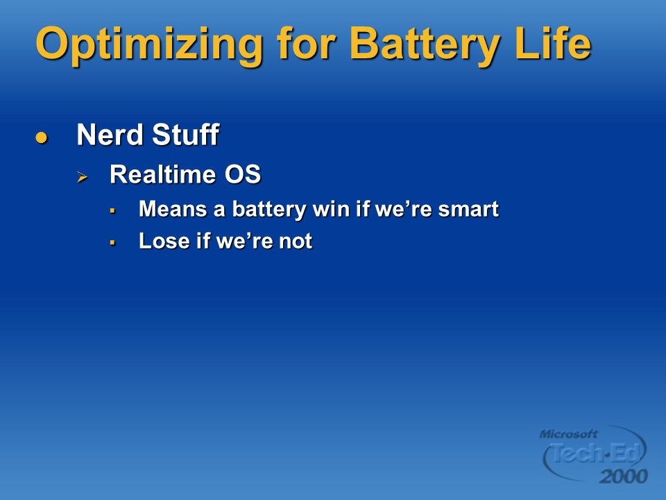 Optimizing for Battery Life Nerd Stuff Nerd Stuff Realtime OS Realtime OS Means a battery win if were smart Means a battery win if were smart Lose if