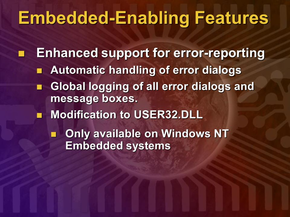 Embedded-Enabling Features Enhanced support for error-reporting Enhanced support for error-reporting Automatic handling of error dialogs Automatic han