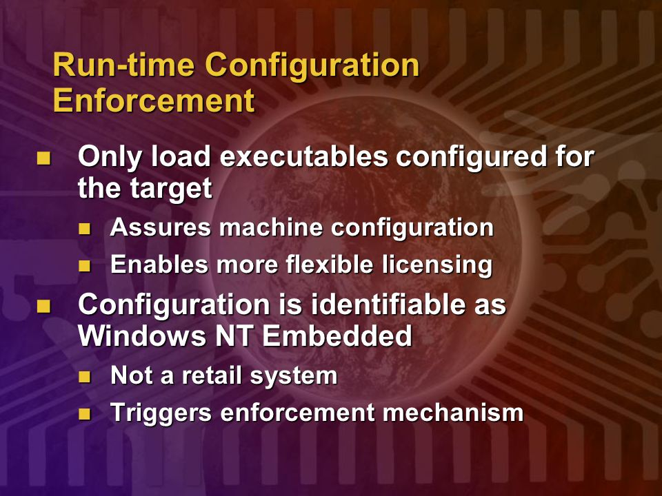 Run-time Configuration Enforcement Only load executables configured for the target Only load executables configured for the target Assures machine con