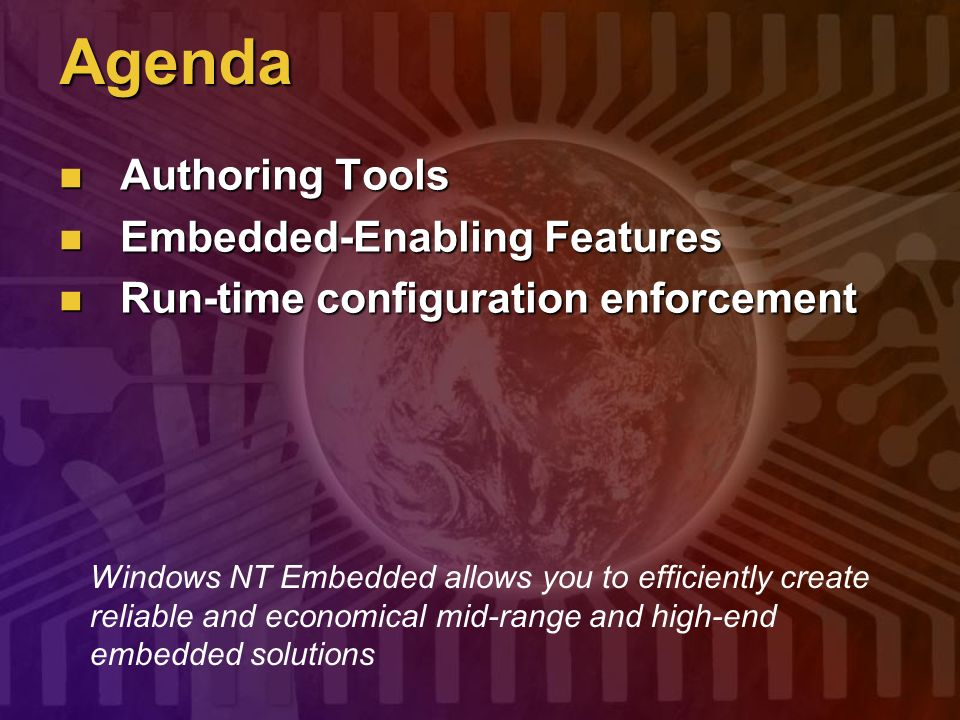 Agenda Authoring Tools Authoring Tools Embedded-Enabling Features Embedded-Enabling Features Run-time configuration enforcement Run-time configuration