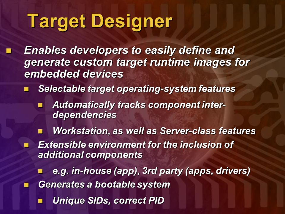 Target Designer Enables developers to easily define and generate custom target runtime images for embedded devices Enables developers to easily define