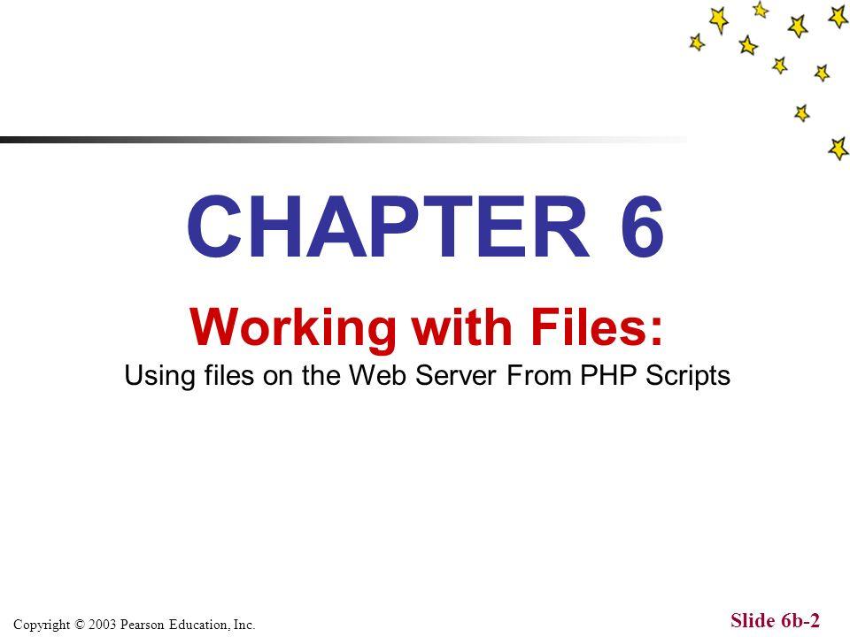 Copyright © 2003 Pearson Education, Inc.Slide 6b-12 PHP Script 1.