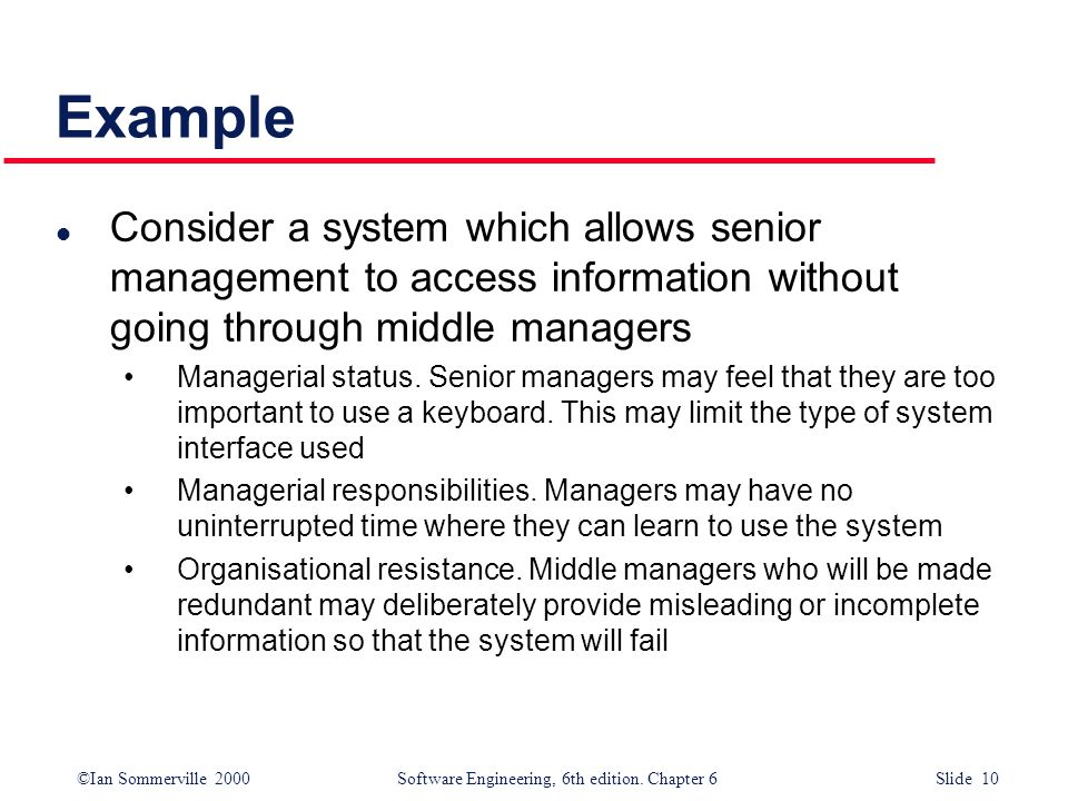 ©Ian Sommerville 2000 Software Engineering, 6th edition. Chapter 6 Slide 10 Example l Consider a system which allows senior management to access infor