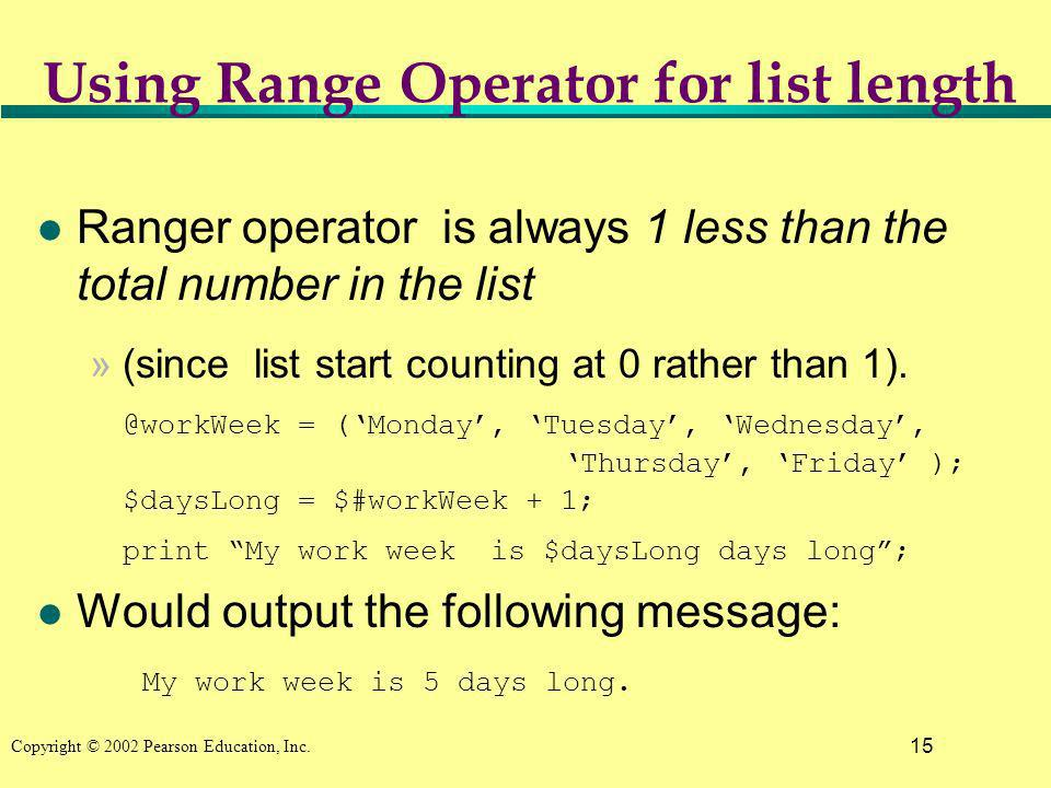 15 Copyright © 2002 Pearson Education, Inc. Using Range Operator for list length l Ranger operator is always 1 less than the total number in the list