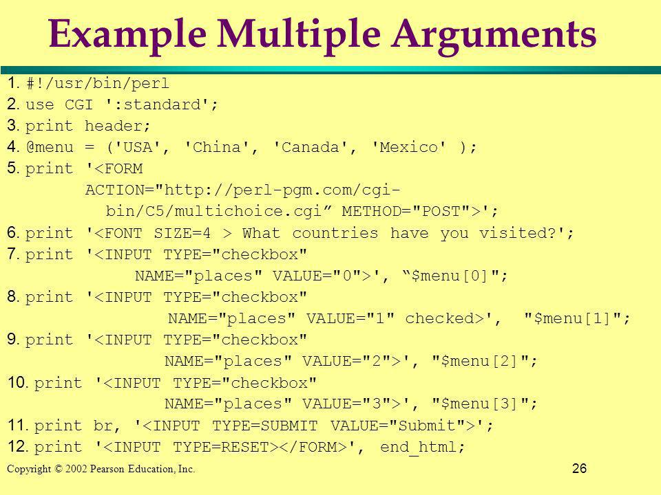 26 Copyright © 2002 Pearson Education, Inc. Example Multiple Arguments 1.